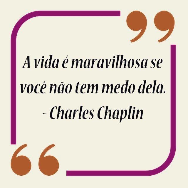 A Vida E Maravilhosa Se Voce Nao Tem Medo Dela Charles Chaplin