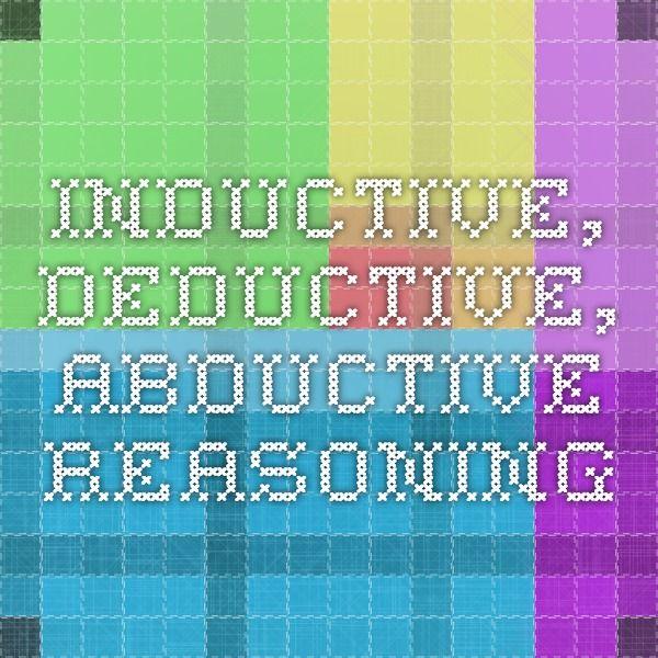 Inductive, Deductive, Abductive Reasoning