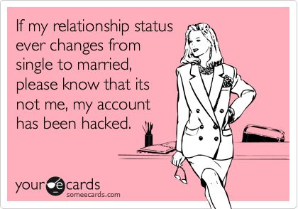 "Scratch that. If my status gets changed to ""in a relationship,"" you better freaking make sure it's me on the other side of the screen."