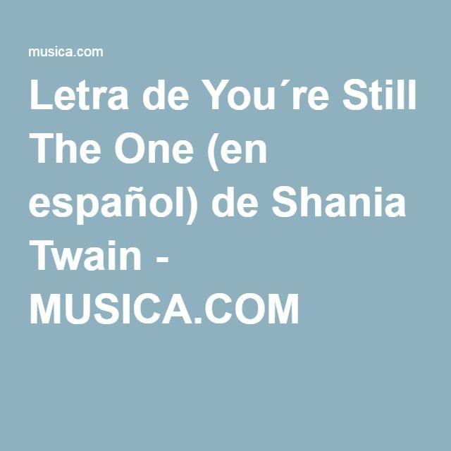 Letra de You´re Still The One (en español) de Shania Twain - MUSICA.COM