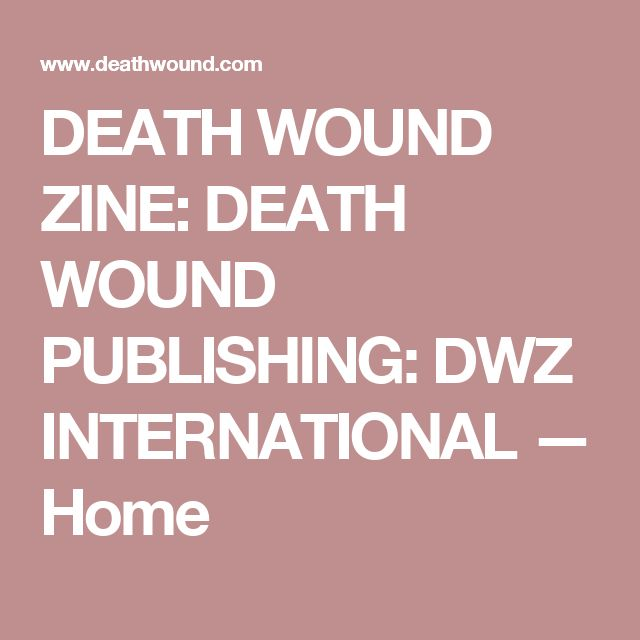 DEATH WOUND ZINE: DEATH WOUND PUBLISHING: DWZ INTERNATIONAL — Home
