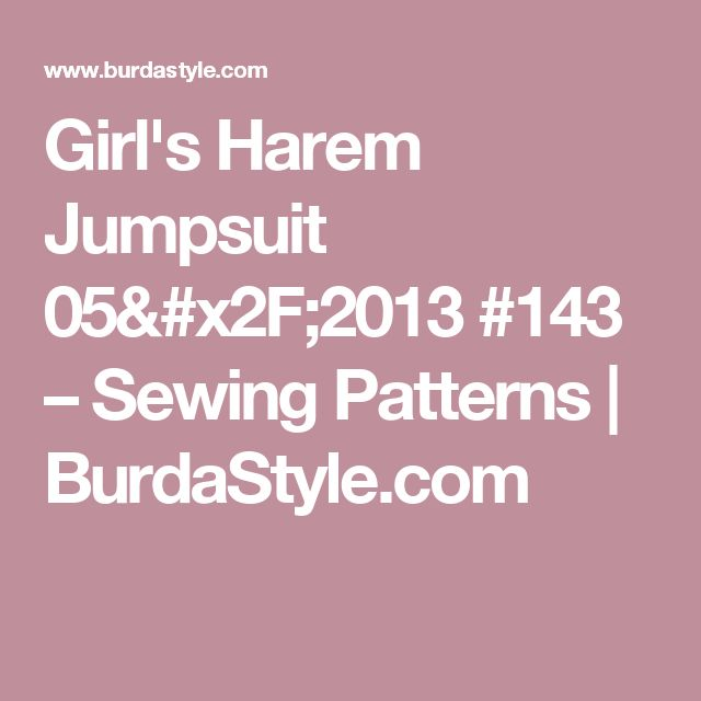 Girl's Harem Jumpsuit 05/2013 #143 – Sewing Patterns  | BurdaStyle.com