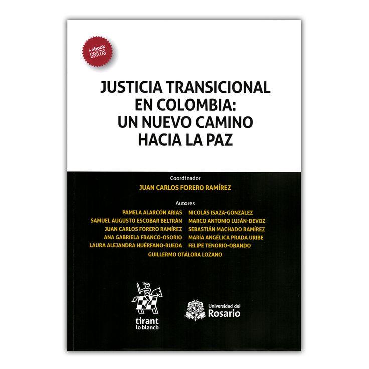 Justicia transicional en Colombia: un nuevo camino hacia la paz – Varios – Editorial Tiranto Lo Blanch www.librosyeditores.com Editores y distribuidores.