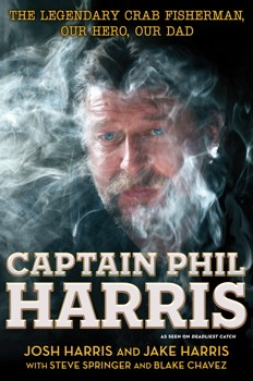 Captain Phil Harris...Just finished this book..Josh and Jake helped to write this book...Gave a look at what made Phil the man that we came to know on Deadliest Catch...