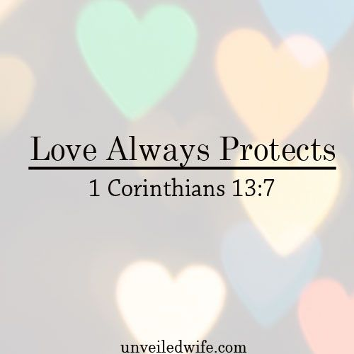 What Is Love Series – Part 11 – Love Always Protects ---   Read More Here -> http://unveiledwife.com/what-is-love-series-part-11-love-always-protects/ #marriage #love