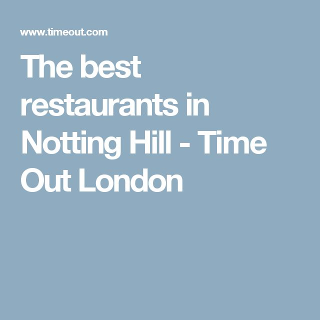 The best restaurants in Notting Hill - Time Out London