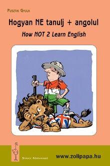 Hogyan NE tanulj + angolul Terjedelem: 268 oldal Leírás: Egy sok sikert és tévutat tapasztalt nyelvtanár tréfás és tanulságos tankönyve kezdőknek, újrakezdőknek és nyelvgyakorlóknak. Ellenállhatatlan humorral segít a tévhitek eloszlatásában és nem utolsó sorban sok apró nyelvi elem megismerésében. www.zolipapa.hu