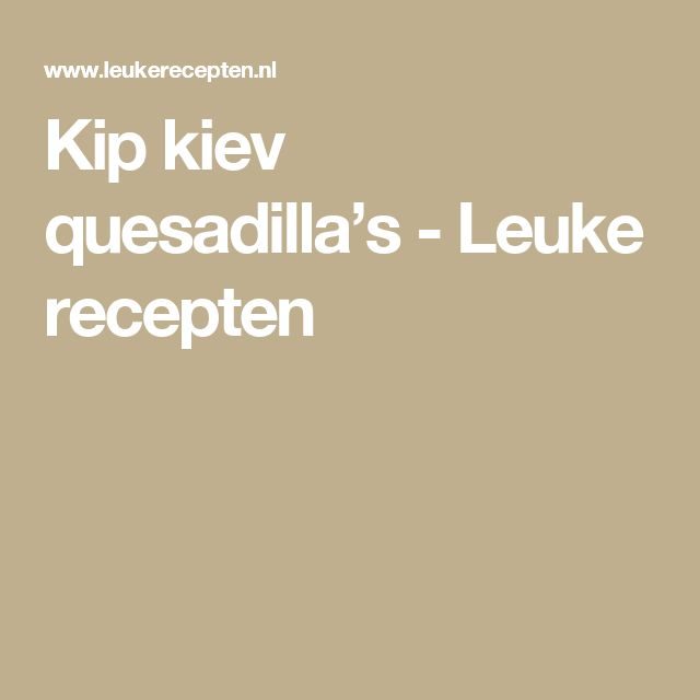 Kip kiev quesadilla's - Leuke recepten