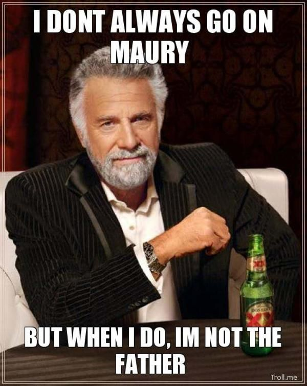 f5d0e70d2010cd2462348a57b1413f16 kansas city royals i dont always 25 best quien es tu papi images on pinterest the father, you are,Maury Povich Meme