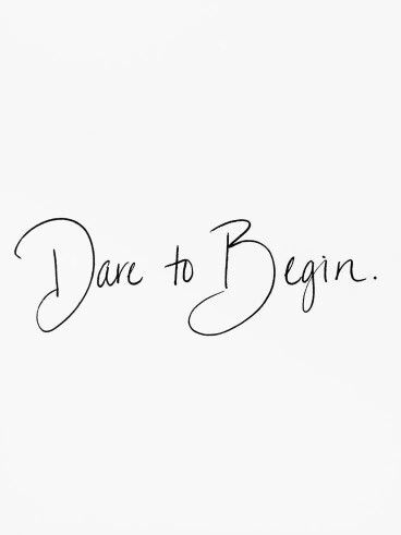 Dare to begin... What new goal do you want to set yourself?