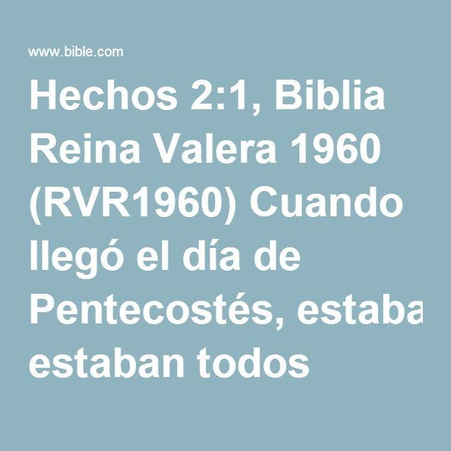 Hechos 2:1, Biblia Reina Valera 1960 (RVR1960) Cuando llegó el día de Pentecostés, estaban todos unánimes juntos.