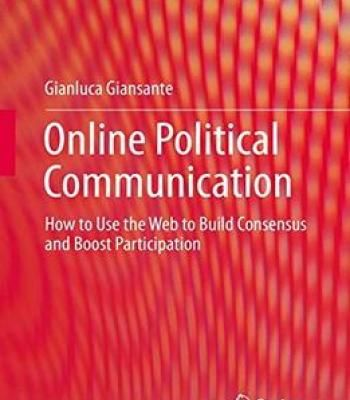 Online Political Communication: How To Use The Web To Build Consensus And Boost Participation PDF