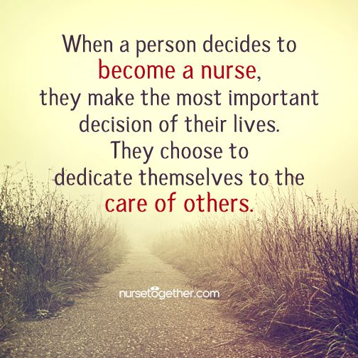 When a person decides to becomr a nurse, they make the most important decision of their lives. They choose to dedicate themselves to the care of others.