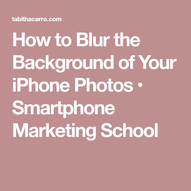 How to Blur the Background of Your iPhone Photos • Smartphone Marketing School