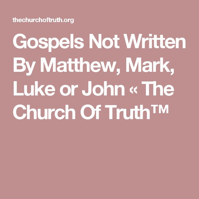 Gospels Not Written By Matthew, Mark, Luke or John « The Church Of Truth™