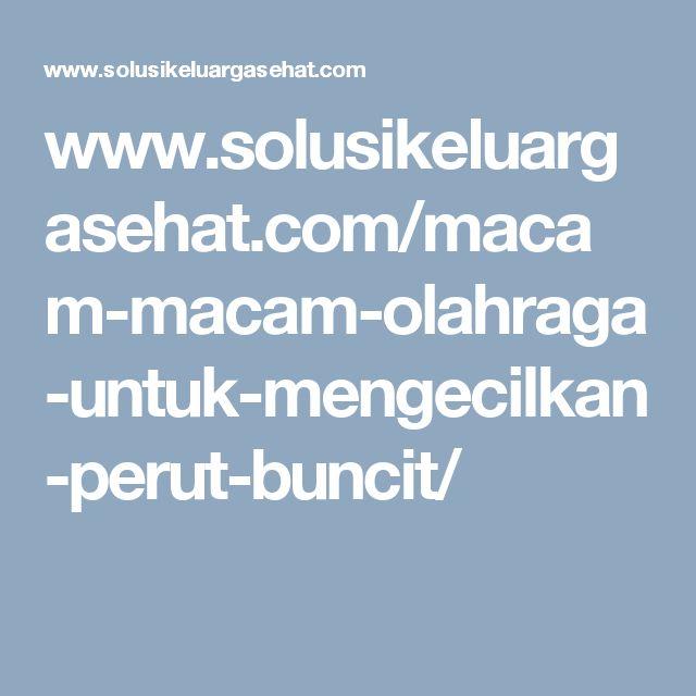 www.solusikeluargasehat.com/macam-macam-olahraga-untuk-mengecilkan-perut-buncit/