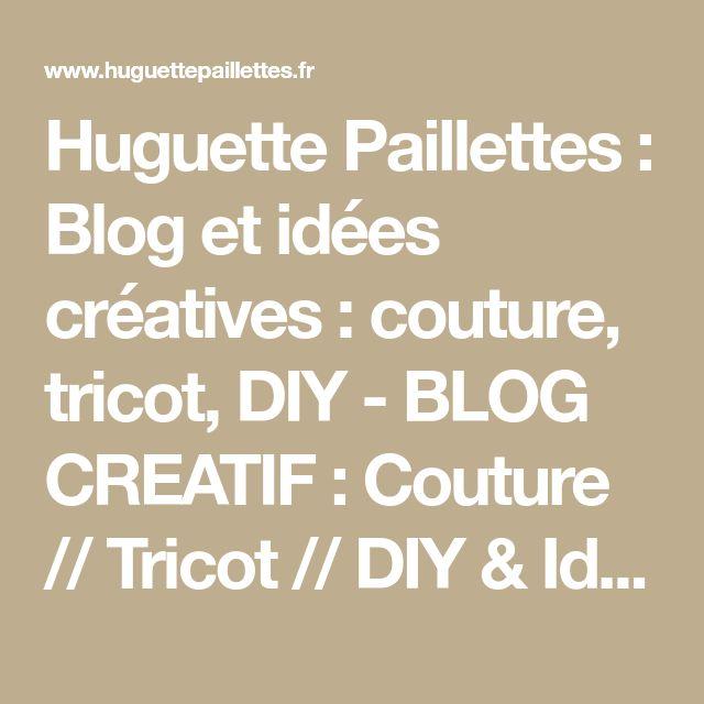 Huguette Paillettes : Blog et idées créatives : couture, tricot, DIY - BLOG CREATIF : Couture // Tricot // DIY & Idées créatives