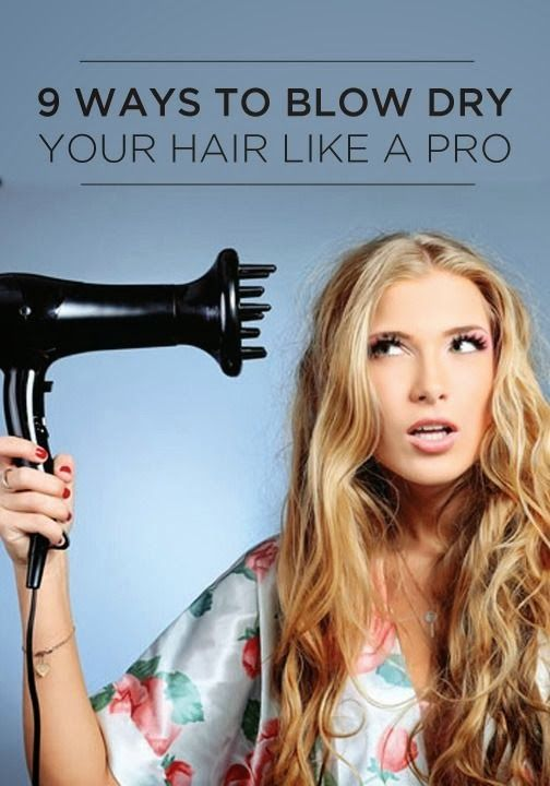 PinTutorials: 9 Ways To Blow Dry Your Hair Like a Pro