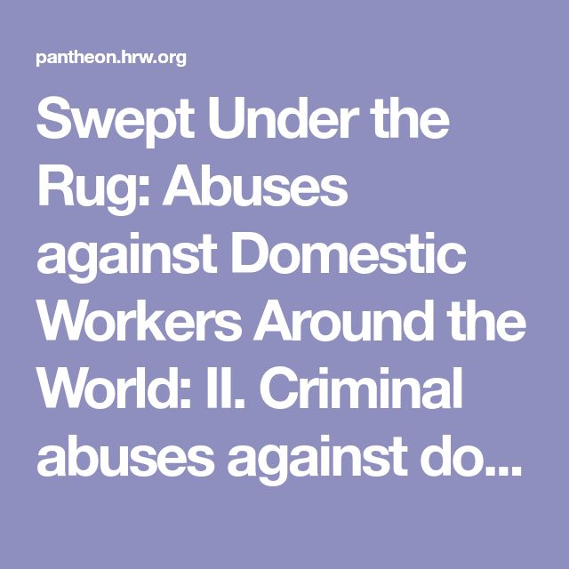 Swept Under the Rug: Abuses against Domestic Workers Around the World: II. Criminal abuses against domestic workers