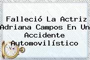 http://tecnoautos.com/wp-content/uploads/imagenes/tendencias/thumbs/fallecio-la-actriz-adriana-campos-en-un-accidente-automovilistico.jpg Adriana Campos. Falleció la actriz Adriana Campos en un accidente automovilístico, Enlaces, Imágenes, Videos y Tweets - http://tecnoautos.com/actualidad/adriana-campos-fallecio-la-actriz-adriana-campos-en-un-accidente-automovilistico/