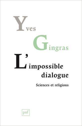 L'impossible dialogue : Sciences et religions - Yves Gingras