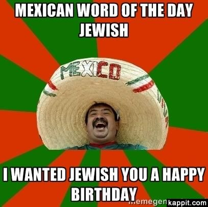 Mexican word of the day Jewish I wanted jewish you a happy birthday