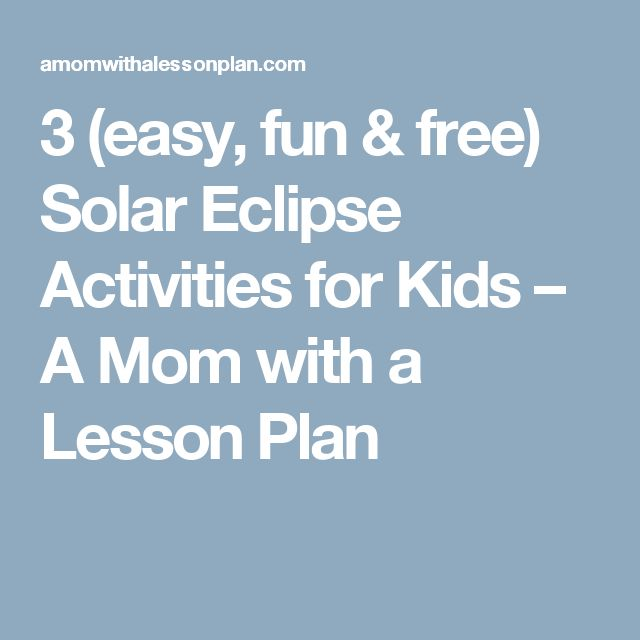 3 (easy, fun & free) Solar Eclipse Activities for Kids – A Mom with a Lesson Plan