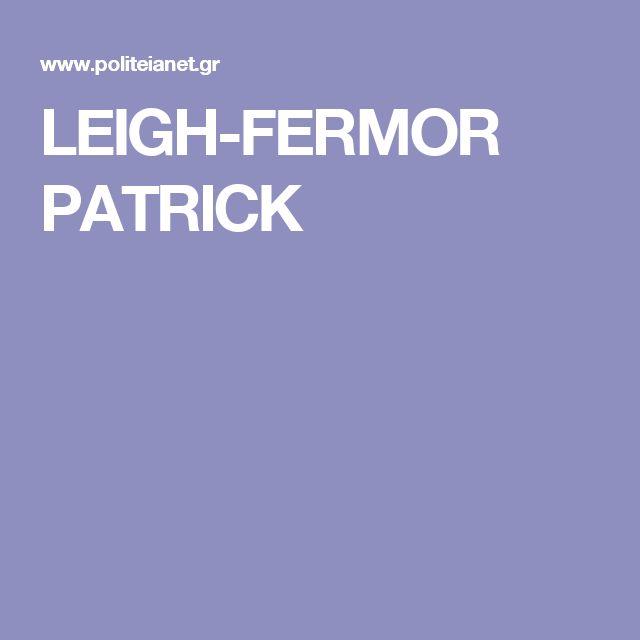 LEIGH-FERMOR PATRICK