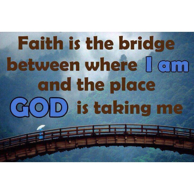 Faith, Faith, Faith!!: The Journey, Lord Quotes, God Plans, Kintai Bridges, Kintaibridg, Bible Emergency Numbers, The Bridges, God Grace, Keep The Faith