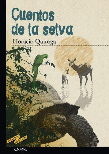 Cuentos de la selva (Libros Para Jóvenes - Tus Libros-Selección) de Horacio Quiroga y otros, http://www.amazon.es/dp/8466700919/ref=cm_sw_r_pi_dp_Tc5stb094MVWA