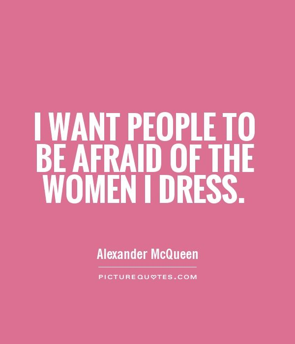 I Want People To Be Afraid Of The Women I Dress Alexander Mcqueen Quote Stylish Words Of