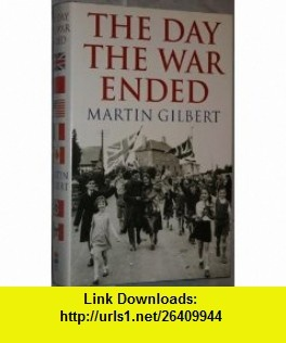 The Day the War Ended (9780002555975) Martin Gilbert , ISBN-10: 0002555972  , ISBN-13: 978-0002555975 ,  , tutorials , pdf , ebook , torrent , downloads , rapidshare , filesonic , hotfile , megaupload , fileserve