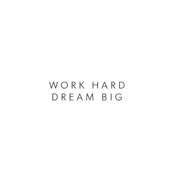 Work hard, dream big... motivational quote
