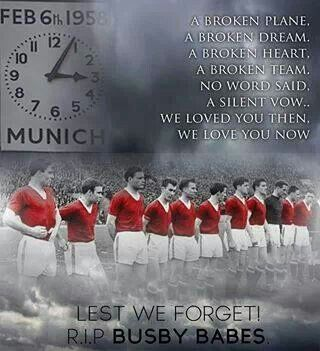 "Anniversary of the Munich Air Disaster that claimed the lives of 8 Manchester United football players and 3 staff. RIP. ""We loved you then, we love you now."""