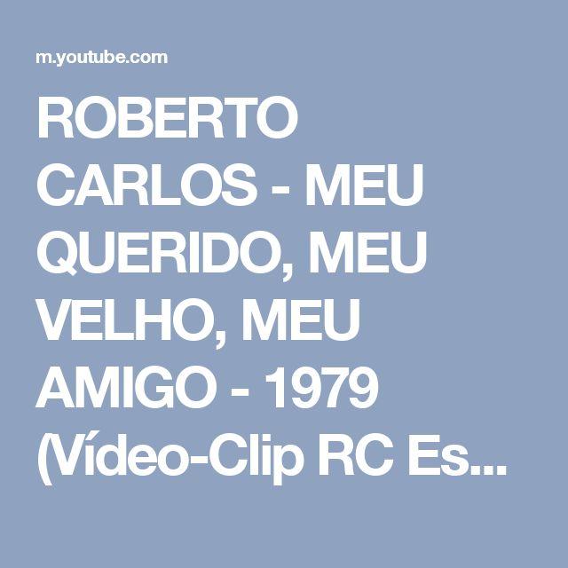 ROBERTO CARLOS - MEU QUERIDO, MEU VELHO, MEU AMIGO - 1979 (Vídeo-Clip RC Especial) - HD - YouTube