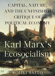 Kohei Saito   Karl Marx's Ecosocialism: Capital, Nature, and the Unfinished Critique of Political Economy    Monthly Review Press, New York, 2017. 308 pp., $95 hb, $29 pb and ebook  ISBN 9781583676417
