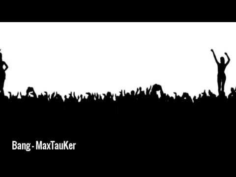 Bang -  MaxTauKer