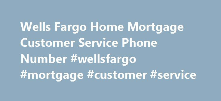 Wells Fargo Home Mortgage Customer Service Phone Number #wellsfargo #mortgage #customer #service http://namibia.remmont.com/wells-fargo-home-mortgage-customer-service-phone-number-wellsfargo-mortgage-customer-service/  Wells Fargo Home Mortgage Customer Service Phone Number 24 Hour Straight Talk Customer Service Phone Number Clp Customer Service Phone Number American Express Blue Card Customer Service Phone Number Walmart Winnipeg Customer Service Phone Number Mattress Giant Customer Service…