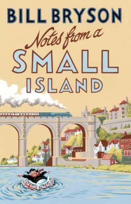 Notes From A Small Island by Bill Bryson.  In 1995, before leaving his much-loved home in North Yorkshire to move back to the States for a few years with his family, Bill Bryson insisted on taking one last trip around Britain, a sort of valedictory tour of the green and kindly island that had so long been his home. His aim was to take stock of the nation's public face and private parts (as it were), and to analyse what precisely it was he loved so much about a country that had produced…