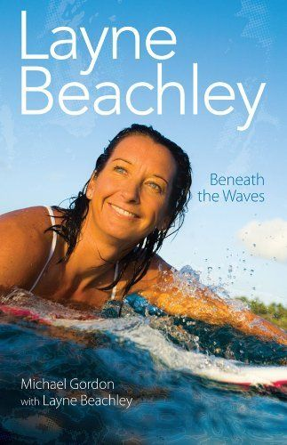 Layne Beachley: Beneath The Waves by Michael Gordon Biographies BEACHLEY