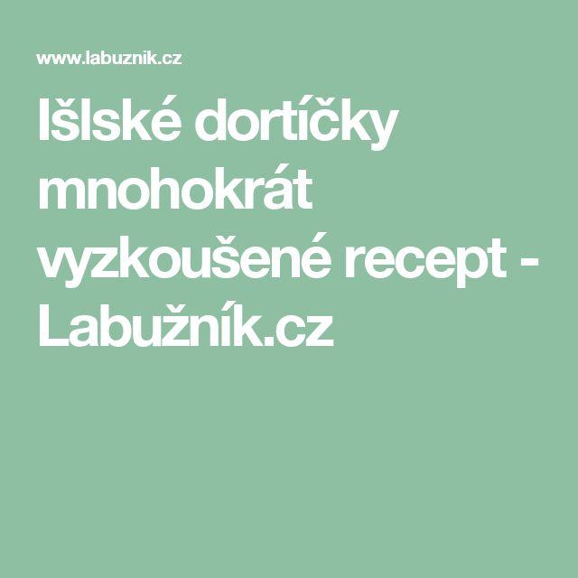 Išlské dortíčky mnohokrát vyzkoušené recept - Labužník.cz