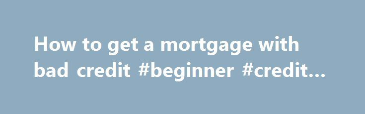 How to get a mortgage with bad credit #beginner #credit #cards http://credits.remmont.com/how-to-get-a-mortgage-with-bad-credit-beginner-credit-cards/  #how to get a mortgage with bad credit # Can I get a mortgage with bad credit? Mortgages can be a bit of a minefield, and many borrowers with limited experience may not be sure how to get a mortgage…  Read moreThe post How to get a mortgage with bad credit #beginner #credit #cards appeared first on Credits.
