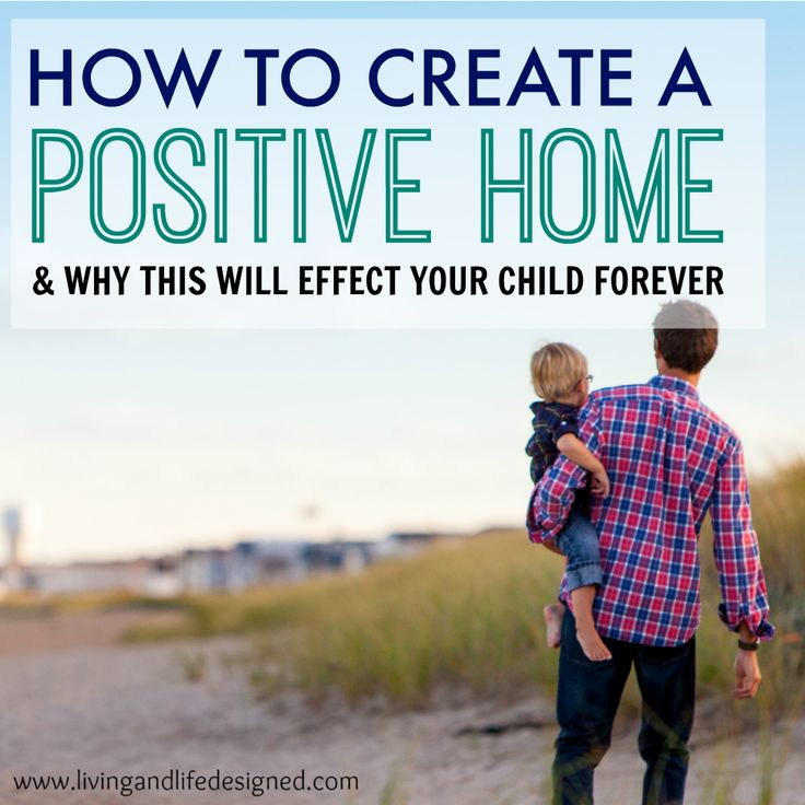 A child's self-image and self-esteem are linked to two things – peers and home life. A Positive Home can create an environment for children to thrive.