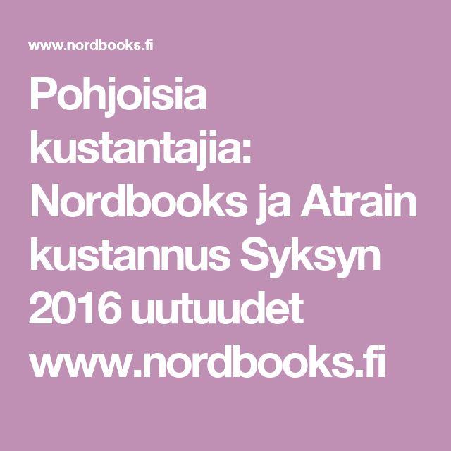 Pohjoisia kustantajia: Nordbooks ja Atrain kustannus Syksyn 2016 uutuudet www.nordbooks.fi