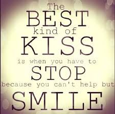 The best kind of kiss is when you have to stop because you can't help but smile.