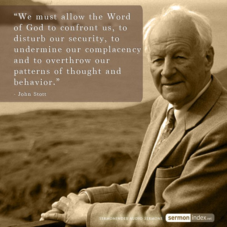 """We must allow the Word of God to confront us, to disturb our security, to undermine our complacency and to overthrow our patterns of thought and behavior."" - John Stott #wordofgod #disturb #security"
