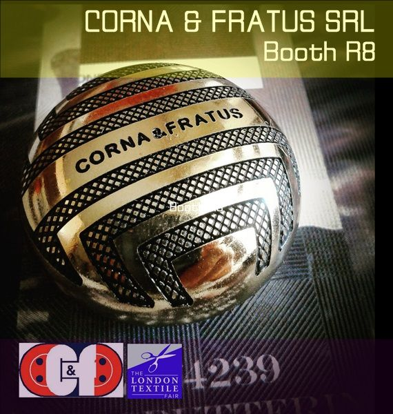 15-16 of JULY 2015 THE TEXTILE LONDON FAIR CORNA & FRATUS SRL Buttons - Booth R8
