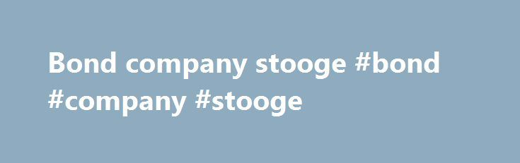 Bond company stooge #bond #company #stooge http://iowa.nef2.com/bond-company-stooge-bond-company-stooge/  # Part of Speech: noun Definition: helper, friend Synonyms: accompaniment, accomplice, aide, ally, assistant, associate, attendant, buddy, chaperon, co-worker, colleague, comate, complement, comrade, concomitant, confederate, consort, convoy, counterpart, cousin, crony, cuz, double, escort, guide, match, mate, nurse, pal, pard, partner, playmate, protector, roomie, safeguard, sidekick…