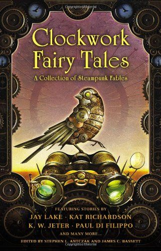 Clockwork Fairy Tales: A Collection of Steampunk Fables - http://steampunkvapemod.com/clockwork-fairy-tales-a-collection-of-steampunk-fables/