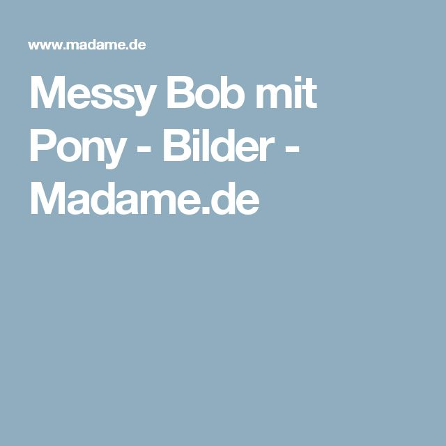 Messy Bob mit Pony - Bilder - Madame.de